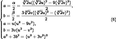 $$ \begin{cases} a=\dfrac {\alpha} 2 =\dfrac {\sqrt[3]{2}u((\sqrt[3]{2}u)^2-9(\sqrt[3]{2}v)^2)} 2,\\ b=\dfrac {\beta} 2=\dfrac {3\sqrt[3]{2}v((\sqrt[3]{2}u)^2-(\sqrt[3]{2}v)^2)} 2\\ a=u(u^2-9v^2),\\ b=3v(u^2-v^2)\\ a^2+3b^2=(u^2+3v^2)^3 \end{cases} \eqno (6)$$