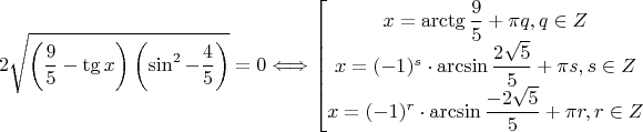$$ 2 \sqrt{\left(\dfrac{9}{5}-\tg x\right)\left(\sin^ 2 - \dfrac{4}{5}\right)} = 0 \Longleftrightarrow  \left[ \begin{matrix} x = \arctg \dfrac{9}{5} + \pi q, q \in Z\\ x = (-1)^s \cdot \arcsin \dfrac{2\sqrt{5}}{5} + \pi s, s \in Z\\ x = (-1)^r \cdot \arcsin \dfrac{-2\sqrt{5}}{5} + \pi r, r \in Z \end{matrix} \right. $$