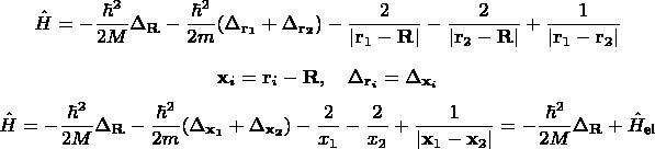 $$ \hat H = - \frac{\hbar^2}{2M} \Delta_{\bf R} -\frac{\hbar^2}{2m} (\Delta_{\bf r_1} + \Delta_{\bf r_2}) - \frac{2}{ \mathbf r_1 - \mathbf R } - \frac{2}{ \mathbf r_2 - \mathbf R } + \frac{1}{ \mathbf r_1 - \mathbf r_2 } $$ $$ \mathbf x_i = \mathbf r_i - \mathbf R, \quad \Delta_{\mathbf r_i} = \Delta_{\mathbf x_i} $$ $$ \hat H = - \frac{\hbar^2}{2M} \Delta_{\bf R} -\frac{\hbar^2}{2m} (\Delta_{\bf x_1} + \Delta_{\bf x_2}) - \frac{2}{x_1} - \frac{2}{x_2} + \frac{1}{ \mathbf x_1 - \mathbf x_2 } = - \frac{\hbar^2}{2M} \Delta_{\bf R} + \hat H_\text{el} $$