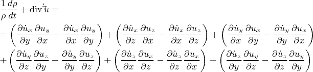 \[ \begin{gathered}   \frac{1} {\rho }\frac{{d\rho }} {{dt}} + \operatorname{div} \dot \vec u =  \hfill \\    = \left( {\frac{{\partial \dot u_x }} {{\partial y}}\frac{{\partial u_y }} {{\partial x}} - \frac{{\partial \dot u_x }} {{\partial x}}\frac{{\partial u_y }} {{\partial y}}} \right) + \left( {\frac{{\partial \dot u_x }} {{\partial z}}\frac{{\partial u_z }} {{\partial x}} - \frac{{\partial \dot u_x }} {{\partial x}}\frac{{\partial u_z }} {{\partial z}}} \right) + \left( {\frac{{\partial \dot u_y }} {{\partial x}}\frac{{\partial u_x }} {{\partial y}} - \frac{{\partial \dot u_y }} {{\partial y}}\frac{{\partial u_x }} {{\partial x}}} \right) \hfill \\    + \left( {\frac{{\partial \dot u_y }} {{\partial z}}\frac{{\partial u_z }} {{\partial y}} - \frac{{\partial \dot u_y }} {{\partial y}}\frac{{\partial u_z }} {{\partial z}}} \right) + \left( {\frac{{\partial \dot u_z }} {{\partial x}}\frac{{\partial u_x }} {{\partial z}} - \frac{{\partial \dot u_z }} {{\partial z}}\frac{{\partial u_x }} {{\partial x}}} \right) + \left( {\frac{{\partial \dot u_z }} {{\partial y}}\frac{{\partial u_y }} {{\partial z}} - \frac{{\partial \dot u_z }} {{\partial z}}\frac{{\partial u_y }} {{\partial y}}} \right) \hfill \\  \end{gathered}\]