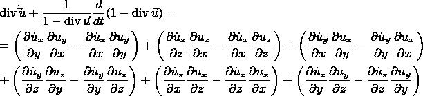 \[ \begin{gathered}   \operatorname{div} \dot \vec u + \frac{1} {{1 - \operatorname{div} \vec u}}\frac{d} {{dt}}(1 - \operatorname{div} \vec u) =  \hfill \\    = \left( {\frac{{\partial \dot u_x }} {{\partial y}}\frac{{\partial u_y }} {{\partial x}} - \frac{{\partial \dot u_x }} {{\partial x}}\frac{{\partial u_y }} {{\partial y}}} \right) + \left( {\frac{{\partial \dot u_x }} {{\partial z}}\frac{{\partial u_z }} {{\partial x}} - \frac{{\partial \dot u_x }} {{\partial x}}\frac{{\partial u_z }} {{\partial z}}} \right) + \left( {\frac{{\partial \dot u_y }} {{\partial x}}\frac{{\partial u_x }} {{\partial y}} - \frac{{\partial \dot u_y }} {{\partial y}}\frac{{\partial u_x }} {{\partial x}}} \right) \hfill \\    + \left( {\frac{{\partial \dot u_y }} {{\partial z}}\frac{{\partial u_z }} {{\partial y}} - \frac{{\partial \dot u_y }} {{\partial y}}\frac{{\partial u_z }} {{\partial z}}} \right) + \left( {\frac{{\partial \dot u_z }} {{\partial x}}\frac{{\partial u_x }} {{\partial z}} - \frac{{\partial \dot u_z }} {{\partial z}}\frac{{\partial u_x }} {{\partial x}}} \right) + \left( {\frac{{\partial \dot u_z }} {{\partial y}}\frac{{\partial u_y }} {{\partial z}} - \frac{{\partial \dot u_z }} {{\partial z}}\frac{{\partial u_y }} {{\partial y}}} \right) \hfill \\  \end{gathered}  \]