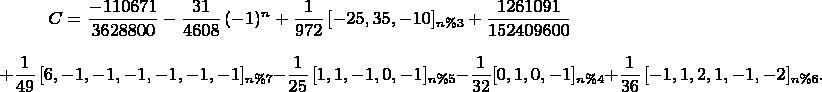 $$C = \frac{-110671}{3628800}-{\frac {31}{4608}\,(-1)^n}+\frac{1}{972}\,[-25,35,-10]_{n\%3}+{\frac {1261091}{152409600}}$$ $$ +\frac{1}{49}\,[6,-1,-1,-1,-1,-1,-1]_{n\%7}  - \frac{1}{25}\,[1,1,-1,0,-1]_{n\%5} - \frac{1}{32}[0,1,0,-1]_{n\%4} + \frac{1}{36}\,[-1,1,2,1,-1,-2]_{n\%6}.$$