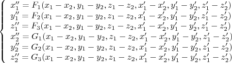 $$ \left\{ \begin{array}{l} x_1''= F_1(x_1-x_2,y_1-y_2,z_1-z_2,x_1'-x_2',y_1'-y_2',z_1'-z_2')\\ y_1'' = F_2(x_1-x_2,y_1-y_2,z_1-z_2,x_1'-x_2',y_1'-y_2',z_1'-z_2')\\ z_1'' = F_3(x_1-x_2,y_1-y_2,z_1-z_2,x_1'-x_2',y_1'-y_2',z_1'-z_2')\\ x_2''=  G_1(x_1-x_2,y_1-y_2,z_1-z_2,x_1'-x_2',y_1'-y_2',z_1'-z_2')\\ y_2'' = G_2(x_1-x_2,y_1-y_2,z_1-z_2,x_1'-x_2',y_1'-y_2',z_1'-z_2')\\ z_2'' = G_3(x_1-x_2,y_1-y_2,z_1-z_2,x_1'-x_2',y_1'-y_2',z_1'-z_2')\\ \end{array} \right. $$