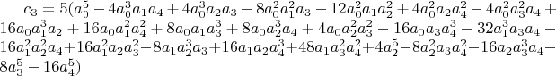 $c_3=5 (a_0^5-4 a_0^3 a_1 a_4+4 a_0^3 a_2 a_3-8 a_0^2 a_1^2 a_3-12 a_0^2 a_1 a_2^2+4 a_0^2 a_2 a_4^2-4 a_0^2 a_3^2 a_4+16 a_0 a_1^3 a_2+16 a_0 a_1^2 a_4^2+8 a_0 a_1 a_3^3+8 a_0 a_2^3 a_4+4 a_0 a_2^2 a_3^2-16 a_0 a_3 a_4^3- 32 a_1^3 a_3 a_4-16 a_1^2 a_2^2 a_4+16 a_1^2 a_2 a_3^2-8 a_1 a_2^3 a_3+16 a_1 a_2 a_4^3+48 a_1 a_3^2 a_4^2+4 a_2^5-8 a_2^2 a_3 a_4^2-16 a_2 a_3^3 a_4-8 a_3^5-16 a_4^5)$