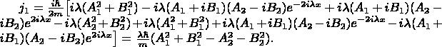 $j_1= \frac {i \hbar} {2m} \bigr[ i\lambda (A_1^2+B_1^2) -i\lambda(A_1+iB_1)(A_2 -iB_2)e^{-2i\lambda x}+i\lambda(A_1+iB_1)(A_2 -iB_2)e^{2i\lambda x}-i\lambda(A_2^2+B_2^2) +i\lambda(A_1^2+B_1^2) +i\lambda(A_1+iB_1)(A_2 -iB_2)e^{-2i\lambda x}-i\lambda(A_1+iB_1)(A_2 -iB_2)e^{2i\lambda x}\bigr]= \frac {\lambda \hbar} {m}  (A_1^2+B_1^2-A_2^2-B_2^2).$